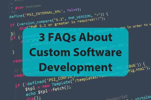 3 FAQs About Custom Software Development