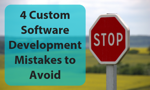 4 Custom Software Development Mistakes to Avoid