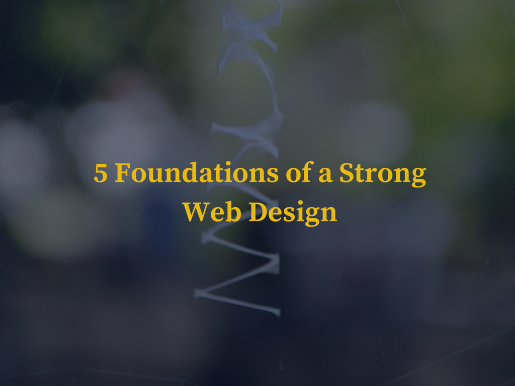 5 Foundations of a Strong Web Design