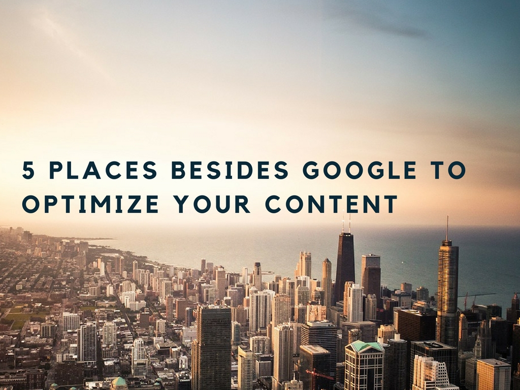 5 Best Places Besides Google to Optimize Your Content