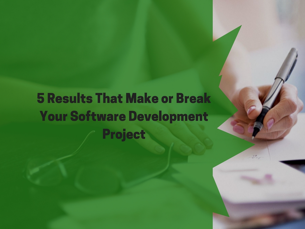 5 Results That Make or Break Your Software Development Project