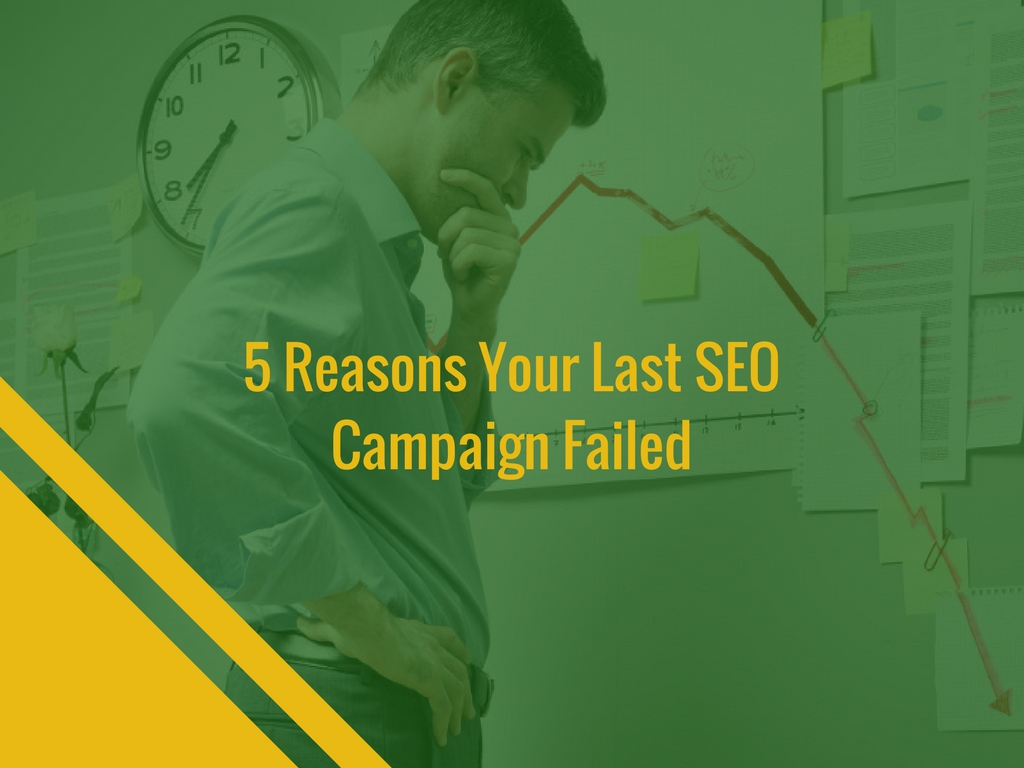 5 Reasons Your Last SEO Campaign Failed