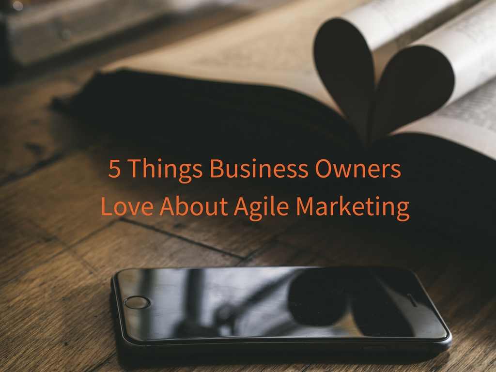 5 things business owners love about agile marketing