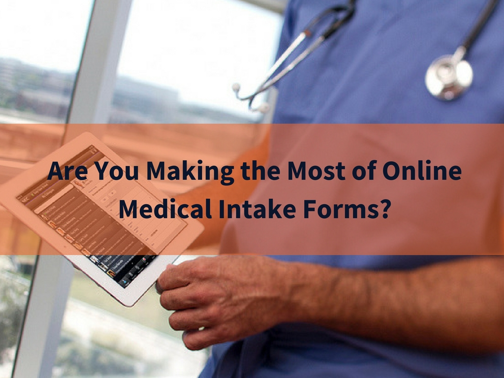 Are You Making the Most of Online Medical Intake Forms