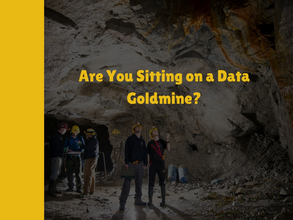 are you sitting on a data goldmine