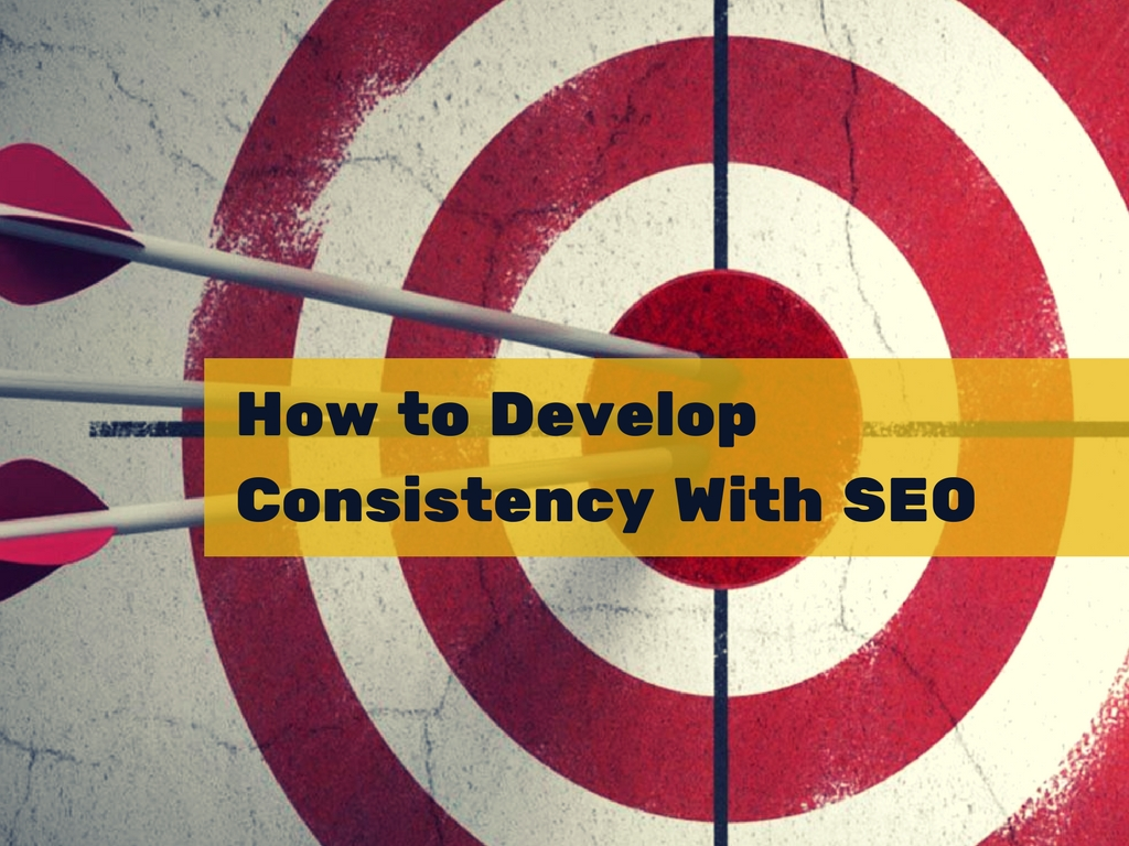 How to Develop Consistency with SEO
