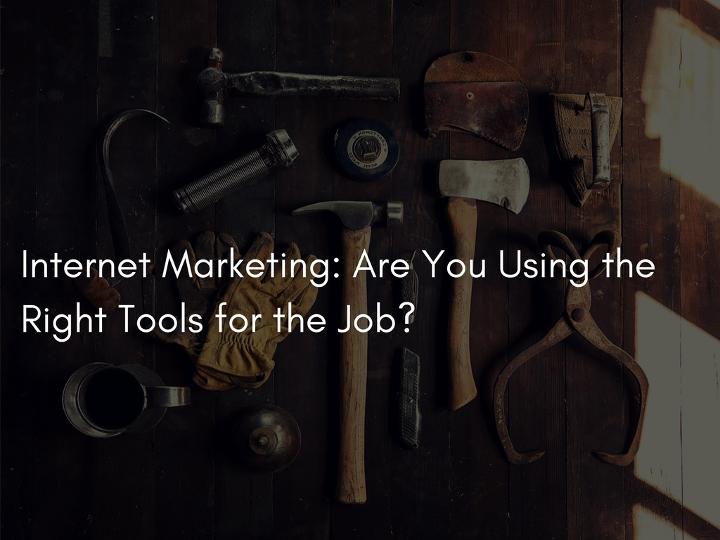 Internet Marketing Are You Using the Right Tools for the Job