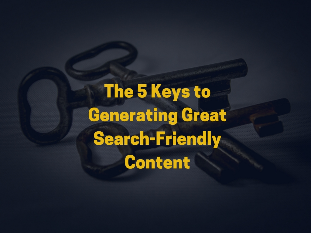 The 5 Keys to Generating Great Search-Friendly Content