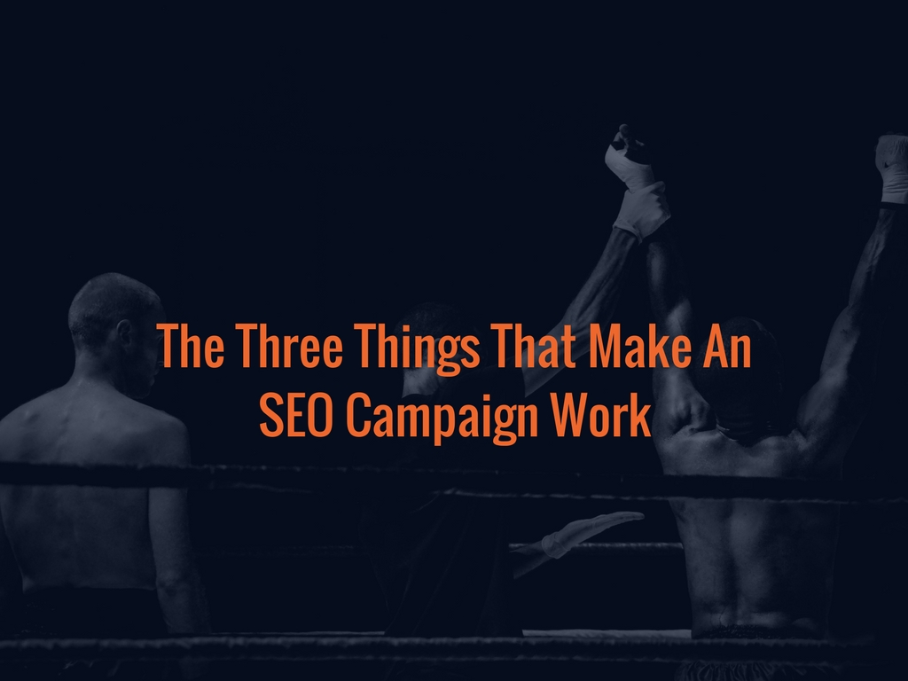 The Three Things That Make An SEO Campaign Work