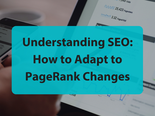 Understanding SEO: How to Adapt to PageRank Changes