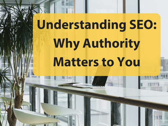 Understanding SEO: Why Authority Matters to You