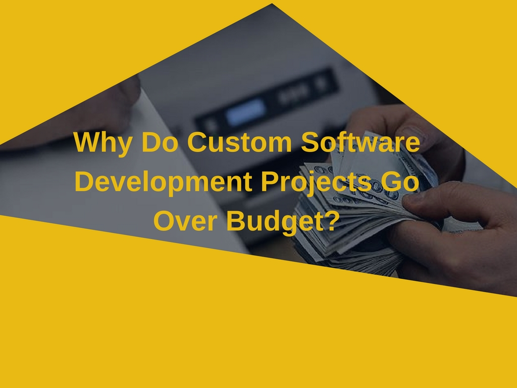 Why Custom Software Development Projects Go Over Budget