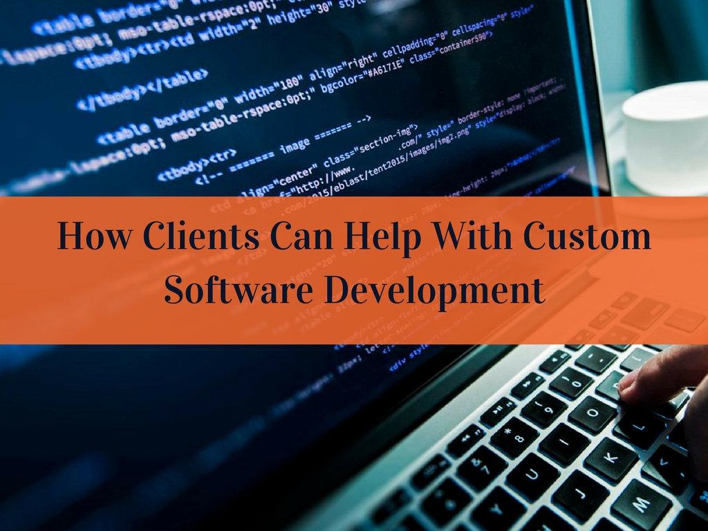 How Clients Can Help With Custom Software Development